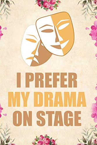 I prefer my drama on stage: Blank Lined Journal Notebook Funny Acting Theater Notebook, Theater Notebook, Ruled, Writing Book, Sarcastic Gag Journal for Theater Lovers, theatre gifts (Drama Stages Of)