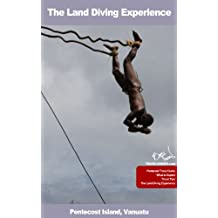 The Land Diving Experience (Vanuatu Travel Guides Book 1)