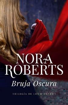 Bruja oscura (Trilogía de los O'Dwyer 1) (Spanish Edition) by [Roberts, Nora]