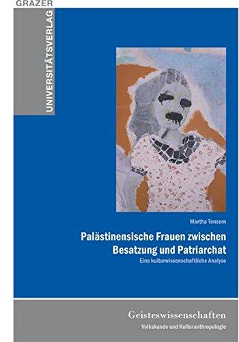 Palästinensische Frauen zwischen Besatzung und Patriarchat: Reihe Habilitationen, Dissertationen, Diplomarbeiten Bd. 33 (Grazer Universitätsverlag)