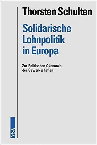 Solidarische Lohnpolitik in Europa: Zur Politischen Ökonomie der Gewerkschaften Taschenbuch – 14. März 2004 Thorsten Schulten VSA 3899650735 Arbeit