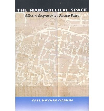 Download [ { THE MAKE-BELIEVE SPACE: AFFECTIVE GEOGRAPHY IN A POSTWAR POLITY } ] by Navaro-Yashin, Yael (AUTHOR) Mar-12-2012 [ Paperback ] pdf epub