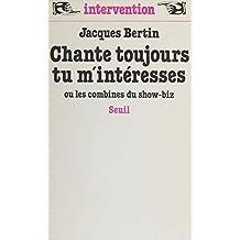 Chante toujours tu m'intéresses ou les Combines du show-biz (French Edition)