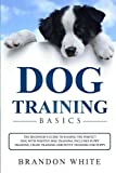 img - for Dog Training Basics: The Beginner's Guide to Raising a Happy Dog with Positive Dog Training. Includes Puppy Training, Crate Training and Potty Training for Puppy book / textbook / text book