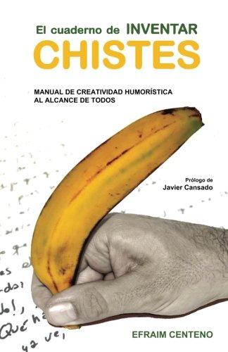 El cuaderno de inventar chistes: Manual de creatividad humoristica al alcance de todos (Spanish Edition) [Efraim Centeno Hernaez] (Tapa Blanda)