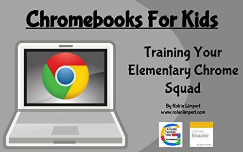c4e4b420e18b Chromebooks For Kids - Training Your Elementary Chrome Squad by  Limpert