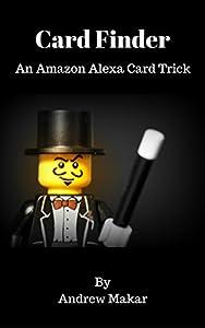 Card Finder - An Amazon Alexa Card Magic Trick: An Easy Magic Trick with Amazon Alexa (Alexa Magic Trick Series Book 1)