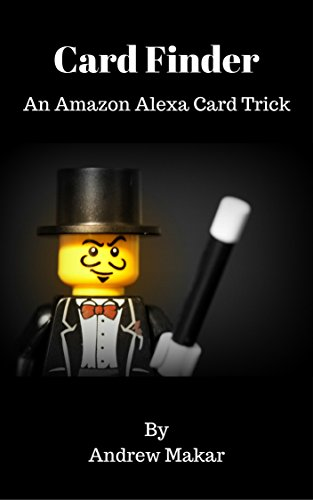 Card Finder - An Amazon Alexa Card Magic Trick: An Easy Magic Trick with Amazon Alexa (Alexa Magic Trick Series Book 1) (Card Finder Magic Trick)