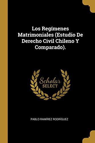 Los Regímenes Matrimoniales (Estudio De Derecho Civil Chileno Y Comparado).
