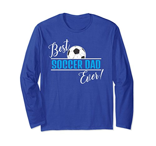 Unisex Funny Best Soccer Dad Ever Father's Day Shirt Gift Idea Medium Royal (Best Ever Funny Feet)