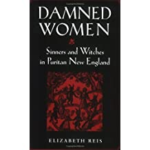Damned Women: Sinners and Witches in Puritan New England by Elizabeth Reis (1999-01-21)
