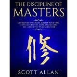 The Discipline of Masters: Destroy Big Obstacles, Master Your Time, Capture Creative Ideas and Become the Leader You Were Born to Be (Lifestyle Mastery Book 2)