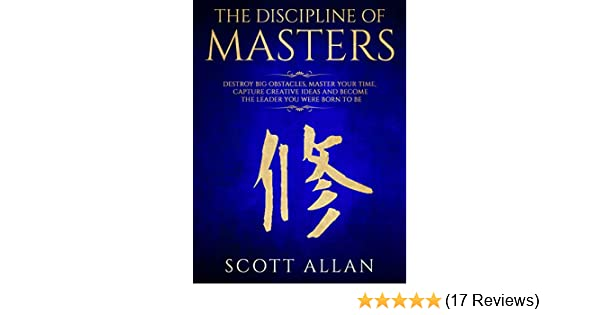 The discipline of masters destroy big obstacles master your time the discipline of masters destroy big obstacles master your time capture creative ideas and become the leader you were born to be kindle edition by fandeluxe Gallery