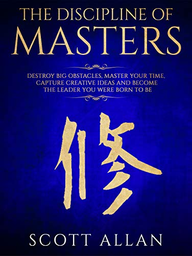 - The Discipline of Masters: Destroy Big Obstacles, Master Your Time, Capture Creative Ideas and Become the Leader You Were Born to Be (Lifestyle Mastery Book 2)