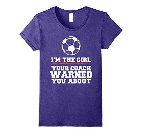 About Football T-shirt (Womens I'm The Girl Your Coach Warned You About Soccer T-Shirt Small Purple)