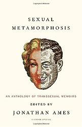 Sexual Metamorphosis: An Anthology of Transsexual Memoirs
