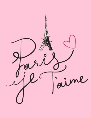 Paris Je T'aime: Paris Notebook for Women and Girls, 8.5 x 11 (Large Notebook, Composition Book, Journal)