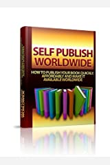 Self-Publish Worldwide - How to Publish Your Book Quickly, Affordably and Make It Available Worldwide Kindle Edition