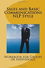 Sales and Basic Communications  - NLP Style: Workbook for Groups or Individuals Paperback