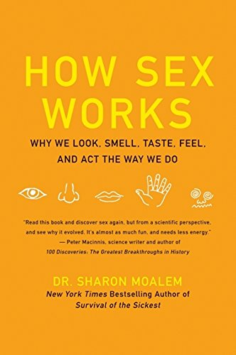 Read Online How Sex Works: Why We Look, Smell, Taste, Feel, and Act the Way We Do ebook