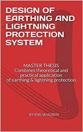 Design Of Earthing And Lightning Protection System Master Thesis Combines Theoretical And Practical Application Of Earthing Lightning Protection M Husein By Eng Ebook Amazon Com