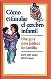Como Estimular el Cerebro Infantil : Una Guia para Padres de Familia, Dodge, Diane Trister and Heroman, Cate, 1879537427