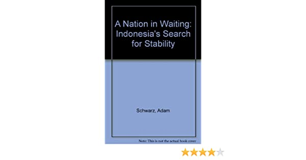 A Nation In Waiting Indonesias Search For Stability Adam Schwarz