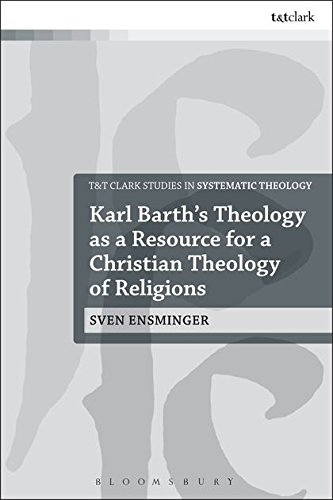 Karl Barth's Theology as a Resource for a Christian Theology of Religions (T&T Clark Studies in Systematic Theology)