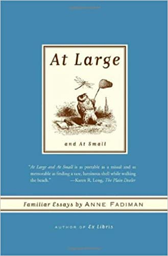 at large and at small familiar essays anne fadiman  at large and at small familiar essays anne fadiman 9780374531317 com books