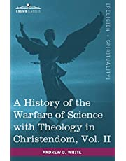 A History of the Warfare of Science with Theology in Christendom, Vol. II (in Two Volumes)