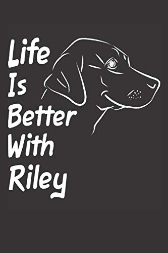Life Is Better With Riley: Blank Dotted Male Dog Name Personalized & Customized Labrador Notebook Journal for Women, Men & Kids. Chocolate, Yellow & ... & Christmas Gift for Dog Lover & Owner.