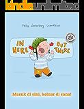 In here, out there! Masuk di sini, keluar di sana!: Children's Picture Book English-Indonesian (Bilingual Edition/Dual Language)