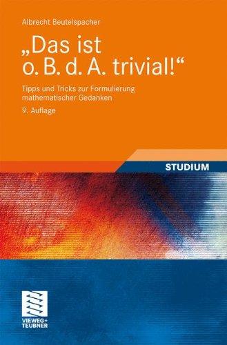 Das Ist O. B. D. A. Trivial   Tipps Und Tricks Zur Formulierung Mathematischer Gedanken  Mathematik Für Studienanfänger   German Edition