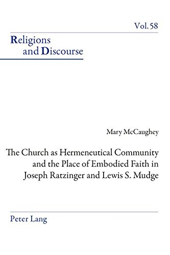 The Church as Hermeneutical Community and the Place of Embodied Faith in Joseph Ratzinger and Lewis S. Mudge (Religions