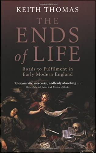 Book The Ends of Life: Roads to Fulfillment in Early Modern England by Keith Thomas (2010-04-29)