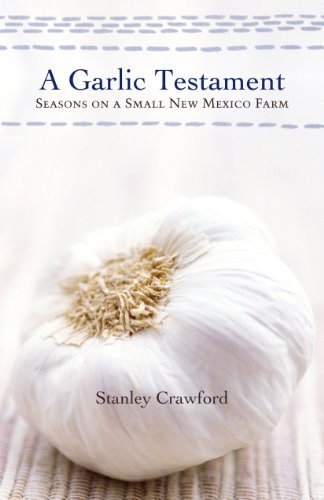 Farm Garlic - A Garlic Testament: Seasons on a Small New Mexico Farm