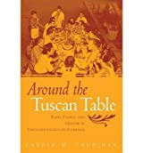 [(Around the Tuscan Table: Food, Family and Gender in Twentieth Century Florence)] [ By (author) Carole M. Counihan ] [March, 2004]