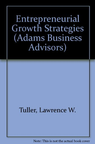 Entrepreneurial Growth Strategies: Strategic Planning, Restructuring Alternatives, Marketing Tactics, Financing Options,