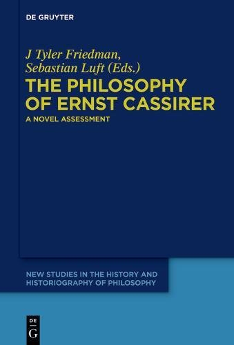 The Philosophy of Ernst Cassirer (New Studies in the History and Historiography of Philosophy)