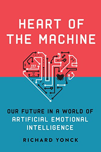 Image of Heart of the Machine: Our Future in a World of Artificial Emotional Intelligence