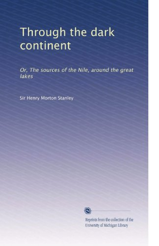 Through the dark continent: Or, The sources of the Nile, around the great lakes