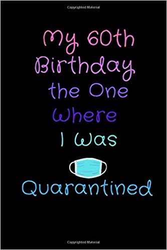 My 60th Birthday The One Where I Was Quarantined Notebook Happy 60 Years Old Birthday Gift Ideas For Men Women Mom Dad Husband Wife Quarantine Arn Mido 9798651976294 Amazon Com Books