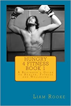 Book Hungry 4 Fitness Book 1: A Beginner Guide to Health, Fitness and Wellbeing (Volume 1)