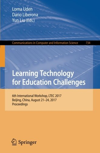 Learning Technology for Education Challenges: 6th International Workshop, LTEC 2017, Beijing, China, August 2124, 2017, Proceedings (Communications in Computer and Information Science)