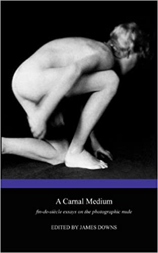 Download A Carnal Medium: Fin de Si Cle Essays on the Photographic Nude PDF, azw (Kindle), ePub