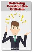 Delivering Constructive Criticism (Change Management Couses Book 26)