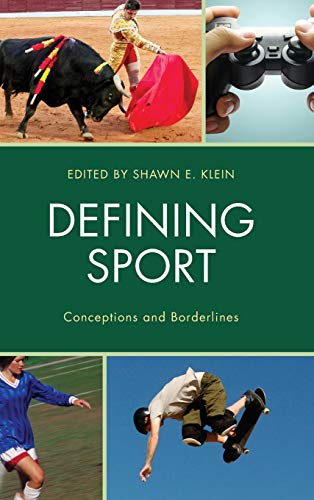 Defining Sport: Conceptions and Borderlines (Studies in Philosophy of Sport)