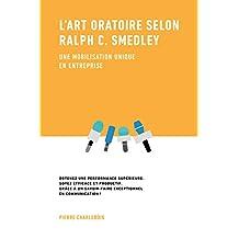 L'art oratoire selon Ralph C. Smeley: Une mobilisation unique en entreprise (French Edition)
