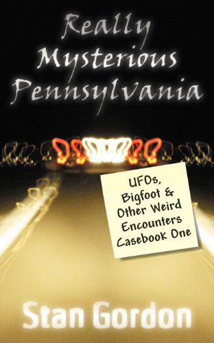 Really Mysterious Pennsylvania: UFOs, Bigfoot & Other Weird Encounters Casebook One