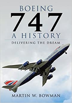Boeing 747: A History: Delivering the Dream